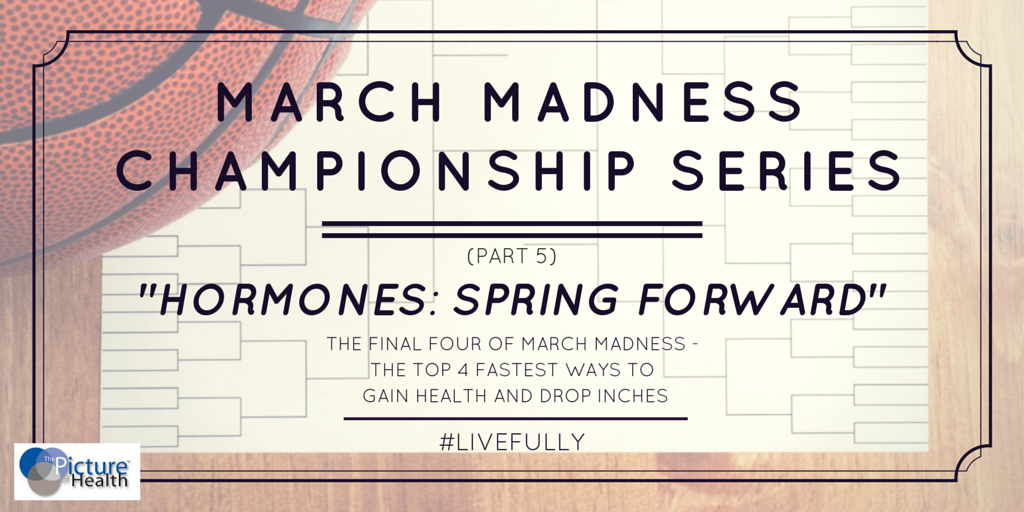 Hormones: Spring Forward During The Final Four of March Madness!